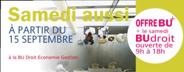 Samedi aussi à partir du 15 septembre, BU Droit Economie Gestion. Offre BU+ BU Droit ouverte de 9h à 18h.