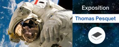 Retrouvez notre exposition sur Thomas Pesquet et la recherche spatiale
